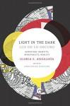 Light in the Dark/Luz en lo Oscuro: Rewriting Identity, Spirituality, Reality (Latin America Otherwise) - Gloria Anzaldua, AnaLouise Keating