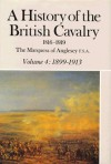 A History of the British Cavalry, 1816-1919, Volume 4: 1899-1913 - Henry Paget, 7th Marquess of Anglesey