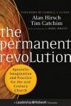 The Permanent Revolution: Apostolic Imagination and Practice for the 21st Century Church - Alan Hirsch, Tim Catchim