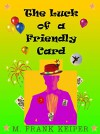 THE LUCK OF A FRIENDLY CARD - M.FRANK KEIPER