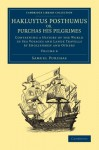 Hakluytus Posthumus or, Purchas his Pilgrimes: Contayning a History of the World in Sea Voyages and Lande Travells by Englishmen and Others (Cambridge ... Collection - Maritime Exploration) (Volume 8) - Samuel Purchas
