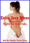 Extra Sexy Wives Volume Two: Five Sexy Wife Erotica Stories - Brianna Spelvin, Amy Dupont, Geena Flix, Andrea Tuppens, Angela Ward