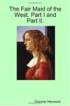 The Fair Maid of the West. Part I and Part II. - Thomas Heywood