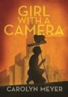 Girl with a Camera: Margaret Bourke-White, Photographer: A Novel - Carolyn Meyer