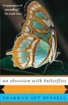 An Obsession With Butterflies: Our Long Love Affair With A Singular Insect - Sharman Apt Russell