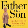 Father to Son: Life Lessons on Raising a Boy - Melissa Harrison, Harry H. Harrison Jr.