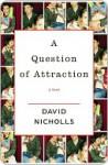 A Question of Attraction a Question of Attraction a Question of Attraction - David Nicholls