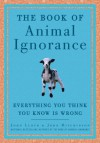 The Book of Animal Ignorance: Everything You Think You Know Is Wrong - John Lloyd, John Mitchinson