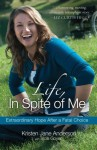Life, In Spite of Me: Extraordinary Hope After a Fatal Choice - Kristen Jane Anderson, Tricia Goyer