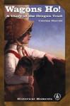 Wagons Ho!: A Diary of the Oregon Trail - Cynthia Mercati