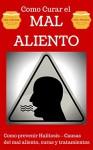 Mal Aliento: Halitosis explicado para Principiantes - Remedios Naturales y Tratamientos sencillos (Como curar el Mal Aliento - Aliviarse del Mal Aliento nº 1) (Spanish Edition) - Juan Perez