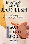 I Say Unto You: Talks on the Sayings of Jesus - Osho
