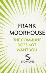 The Commune Does Not Want You (Storycuts) - Frank Moorhouse
