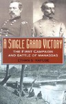 A Single Grand Victory: The First Campaign and Battle of Manassas - Ethan S. Rafuse
