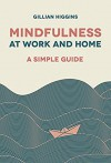 Mindfulness at Work and Home: A Simple Guide - Gillian Higgins