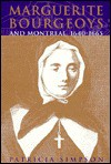 Marguerite Bourgeoys and Montreal, 1640-1665 - Patricia Simpson