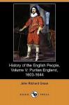 History of the English People, Volume V: Puritan England, 1603-1644 (Dodo Press) - J.R. Green