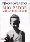 Mio padre votava Berlinguer - Pino Roveredo