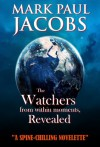 The Watchers from within Moments, Revealed - Mark Paul Jacobs