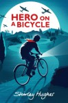 Hero on a Bicycle - Shirley Hughes