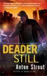 Deader Still - Anton Strout