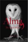 Alma, or The Dead Women - Alice Notley