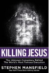 Killing Jesus: The Hidden Drama Behind the World's Most Famous Execution - Stephen Mansfield