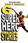 6 Superhero Stories - Robert T. Jeschonek