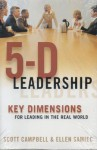 5-D Leadership: Key Dimensions for Leading in the Real World - Scott Campbell, Ellen Samiec