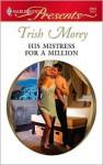 His Mistress for a Million (Harlequin Presents, #2904) - Trish Morey