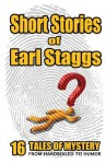 Short Stories of Earl Staggs: Mystery Tales from Hardboiled to Humor - Earl Staggs