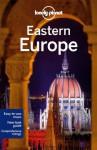 Lonely Planet Eastern Europe (Travel Guide) - Tom Masters, Luke Waterson, Tamara Sheward, Mark Baker, Marc Di Duca, Anja Mutic, Mark Elliott, Peter Dragicevich, Steve Fallon, Brandon Presser