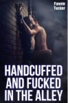 Handcuffed and Fucked in the Alley (Dominated and Punished by a Cop) - Fannie Tucker
