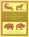 The Elizabethan Zoo: A Book of Beasts Both Fabulous and Authentic - Edward Topsell, Pliny the Elder, M. St. Clare Byrne, Philemon Holland