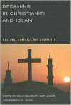 Dreaming in Christianity and Islam: Culture, Conflict, and Creativity - Kelly Bulkeley, Kate Adams, Patricia M. Davis