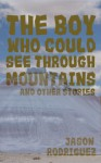 The Boy Who Could See Through Mountains and Other Stories - Jason Rodriguez
