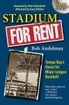 Stadium For Rent: Tampa Bay's Quest for Major League Baseball - Bob Andelman