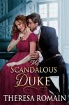 My Scandalous Duke - Theresa Romain