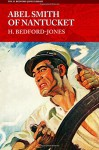 Abel Smith of Nantucket (The H. Bedford-Jones Library) - H. Bedford-Jones
