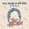 The Story of My Tits - Jennifer Hayden, Jennifer Hayden
