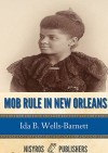 Mob Rule in New Orleans: Robert Charles and His Fight to Death, the Story of His Life, Burning Human Beings Alive, Other Lynching Statistics - Ida B. Wells-Barnett