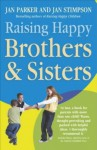 Raising Happy Brothers and Sisters - Jan Stimpson, Jan Parker