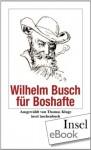 Wilhelm Busch für Boshafte (insel taschenbuch) (German Edition) - Wilhelm Busch
