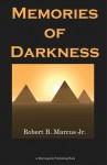 Memories of Darkness - Robert B. Marcus Jr.