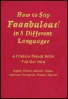 How to Say Fabulous in 8 Different Languages: A Multilingual Phrasebook for Gay Men - Gerard Mryglot, Ted Marks