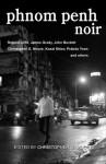 Phnom Penh Noir - Bopha Phorn, Prabda Yoon, Kosal Khiev, Christopher G. Moore, Richard Rubenstein, Christopher West, Giancarlo Narciso, Roland Joffé, James Grady, John Burdett, Bob Bergin