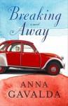Breaking Away by Anna Gavalda (14-May-2012) Paperback - Anna Gavalda