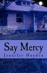 Say Mercy - Jennifer Hayden