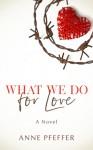What We Do for Love - Anne Pfeffer