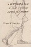 The Beautiful Soul of John Woolman, Apostle of Abolition - Thomas P. Slaughter